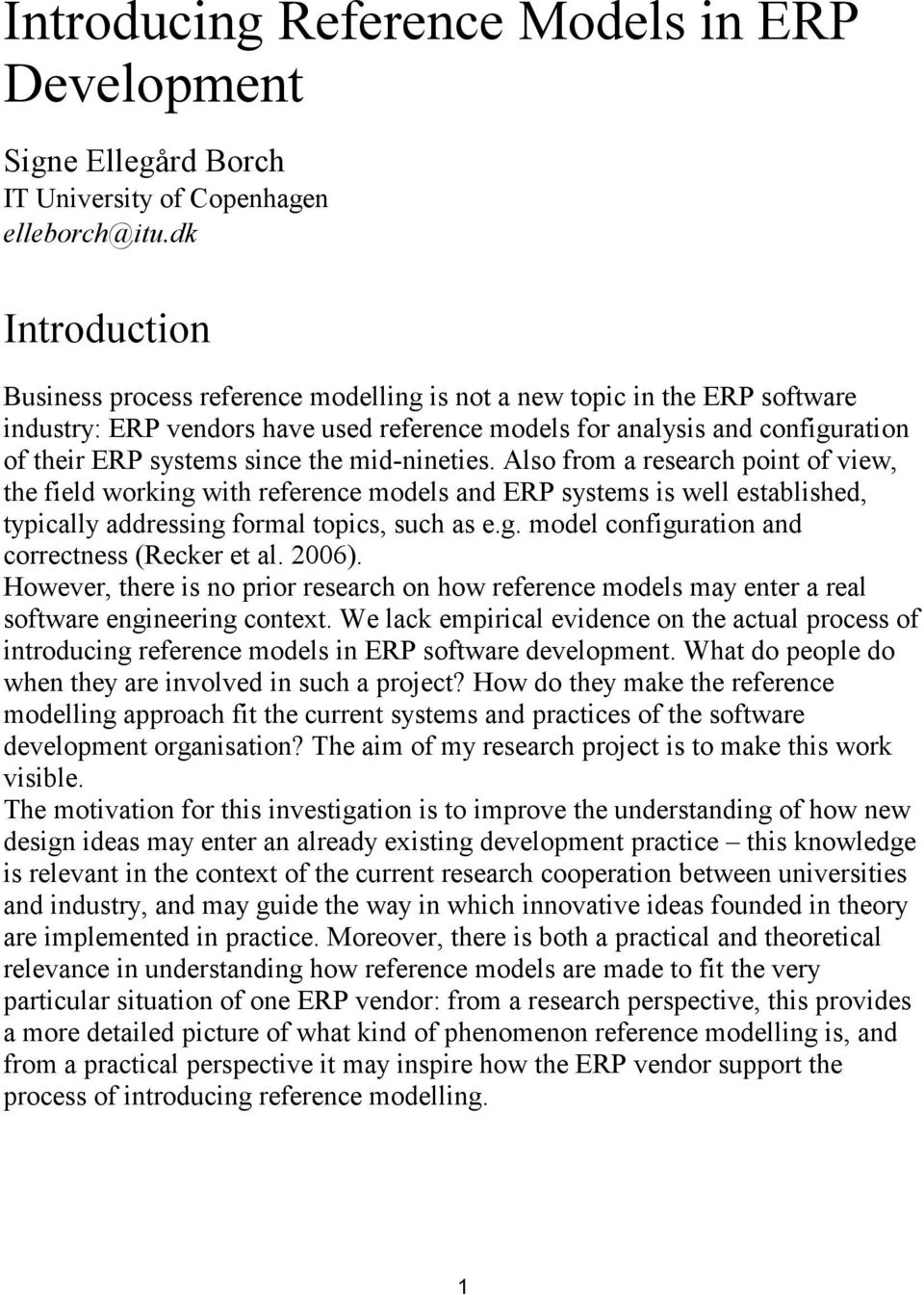 the mid-nineties. Also from a research point of view, the field working with reference models and ERP systems is well established, typically addressing formal topics, such as e.g. model configuration and correctness (Recker et al.