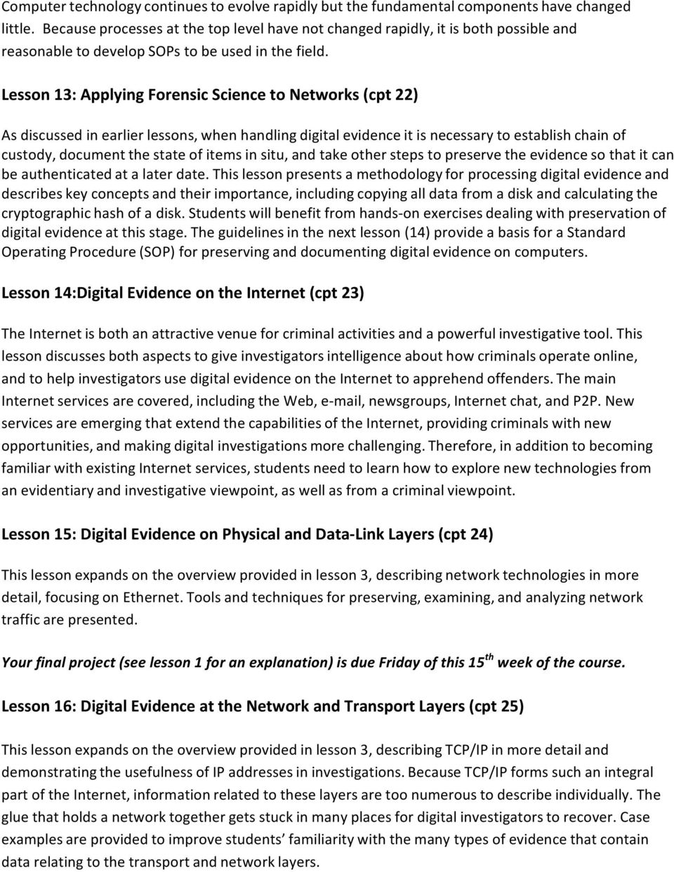 Lesson 13: Applying Forensic Science to Networks (cpt 22) As discussed in earlier lessons, when handling digital evidence it is necessary to establish chain of custody, document the state of items in