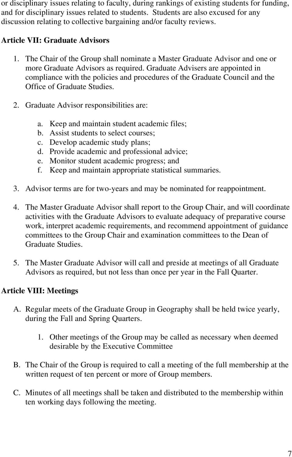 The Chair of the Group shall nominate a Master Graduate Advisor and one or more Graduate Advisors as required.