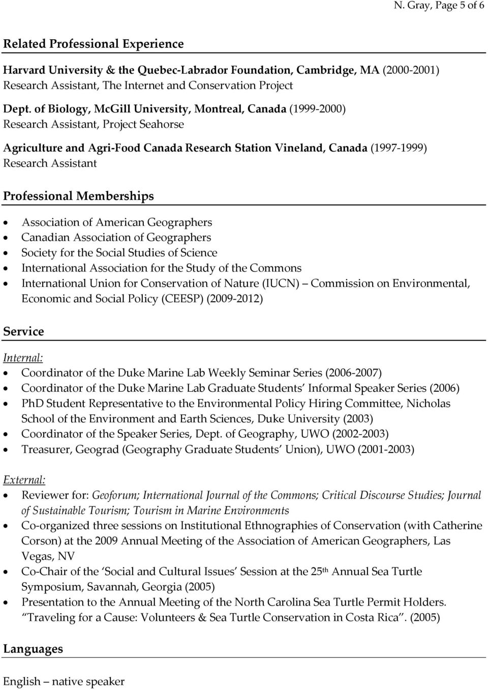Professional Memberships Association of American Geographers Canadian Association of Geographers Society for the Social Studies of Science International Association for the Study of the Commons