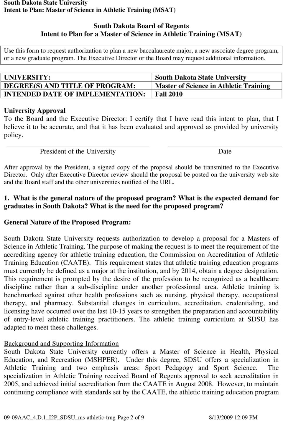 UNIVERSITY: South Dakota State University DEGREE(S) AND TITLE OF PROGRAM: Master of Science in Athletic Training INTENDED DATE OF IMPLEMENTATION: Fall 2010 University Approval To the Board and the