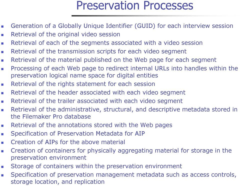 handles within the preservation logical name space for digital entities Retrieval of the rights statement for each session Retrieval of the header associated with each video segment Retrieval of the