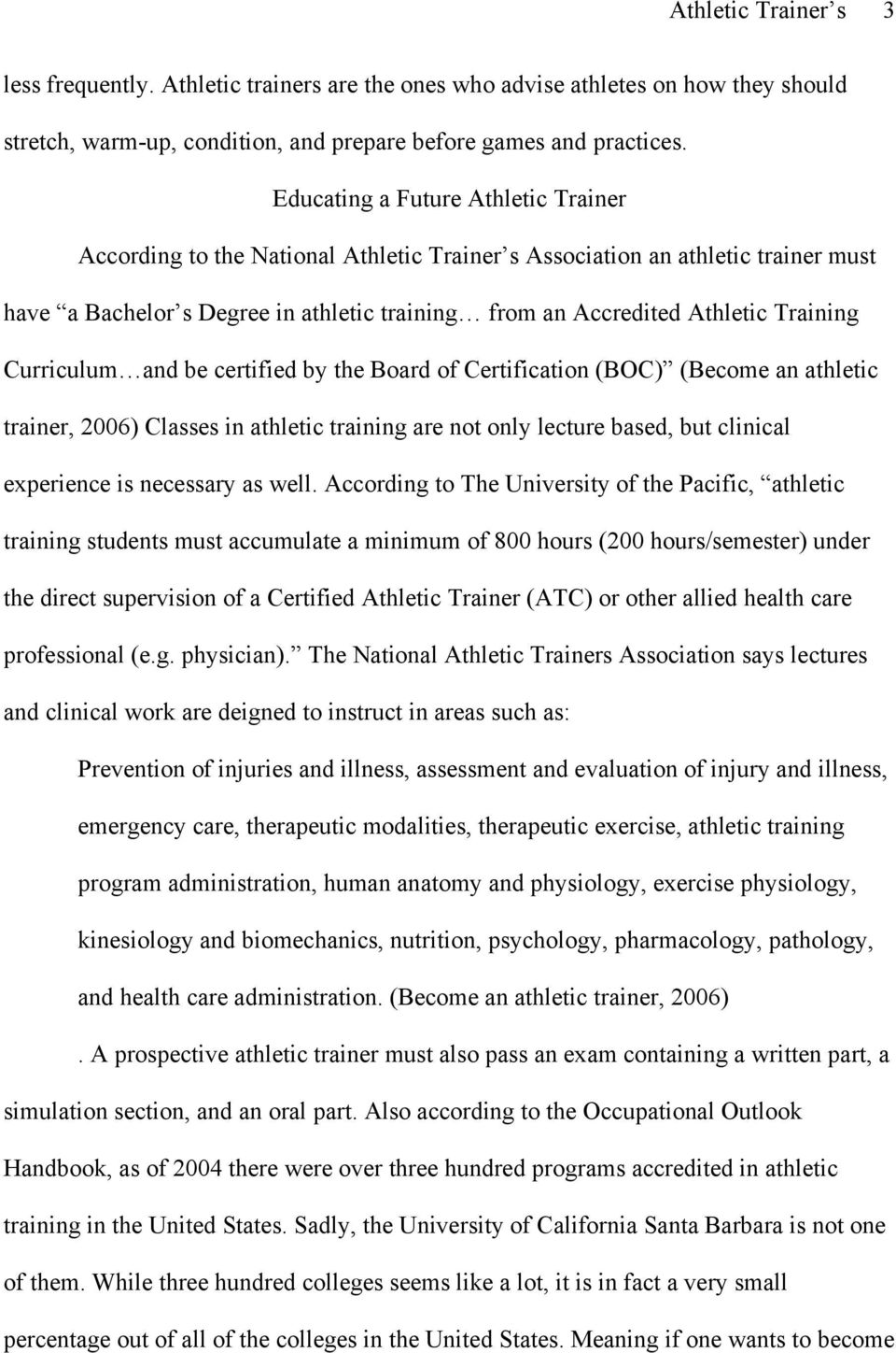 Training Curriculum and be certified by the Board of Certification (BOC) (Become an athletic trainer, 2006) Classes in athletic training are not only lecture based, but clinical experience is