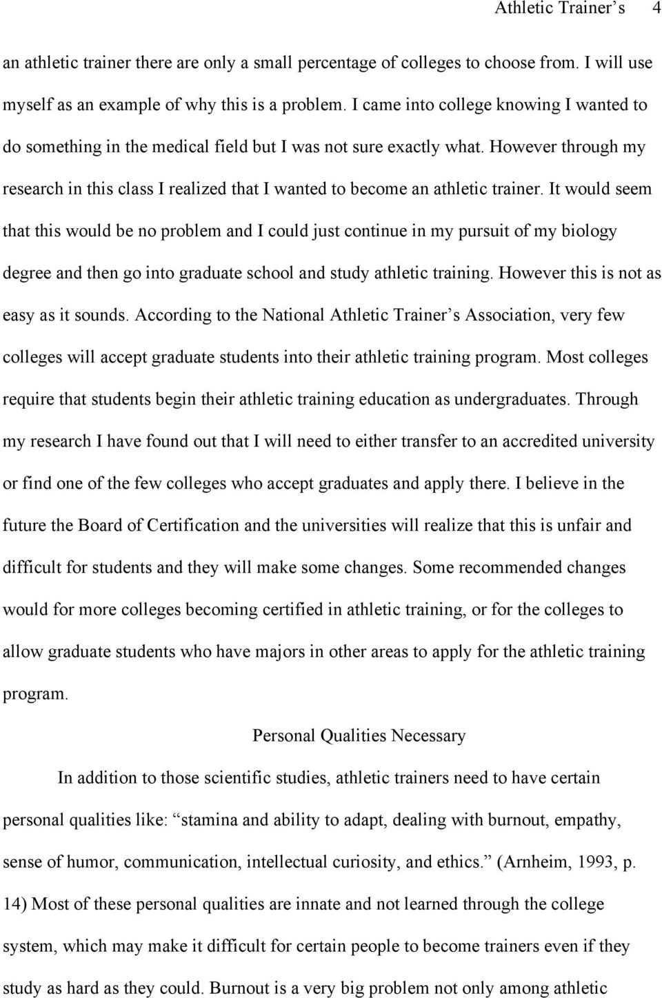 However through my research in this class I realized that I wanted to become an athletic trainer.