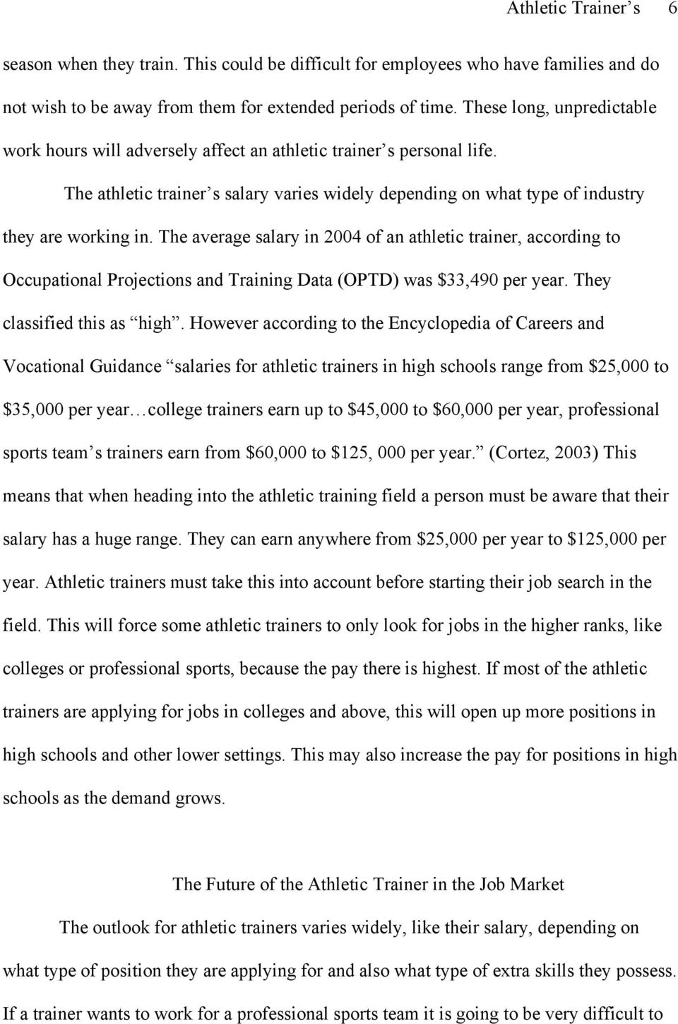 The average salary in 2004 of an athletic trainer, according to Occupational Projections and Training Data (OPTD) was $33,490 per year. They classified this as high.