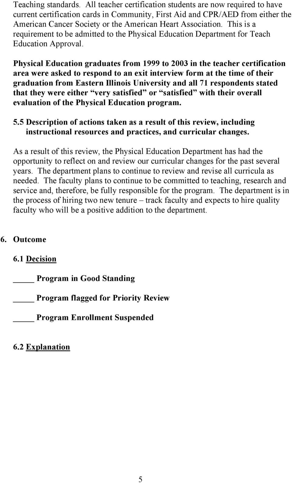 This is a requirement to be admitted to the Physical Education Department for Teach Education Approval.