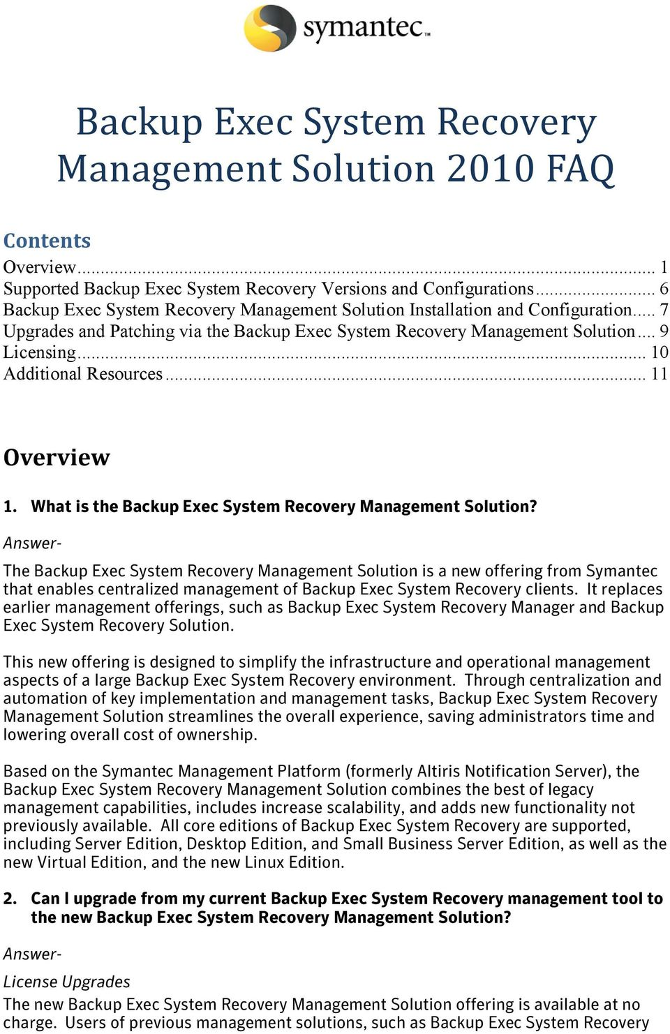 .. 10 Additional Resources... 11 Overview 1. What is the Backup Exec System Recovery Management Solution?