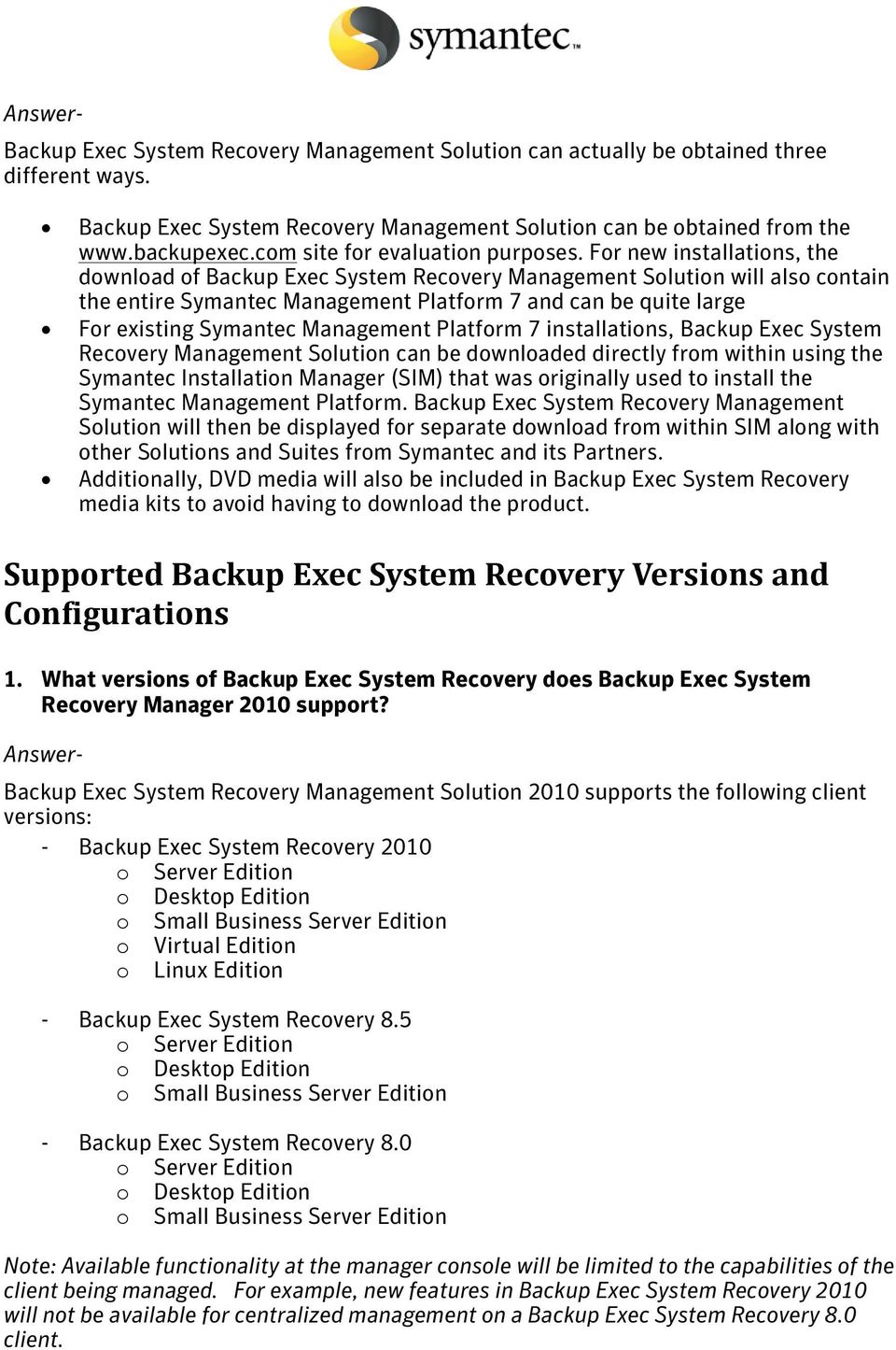 For new installations, the download of Backup Exec System Recovery Management Solution will also contain the entire Symantec Management Platform 7 and can be quite large For existing Symantec