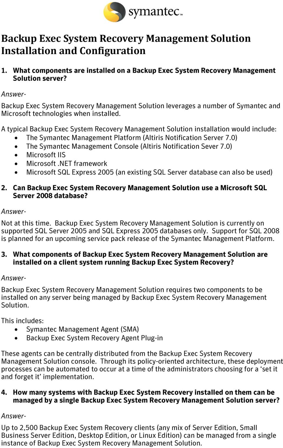 A typical Backup Exec System Recovery Management Solution installation would include: The Symantec Management Platform (Altiris Notification Server 7.