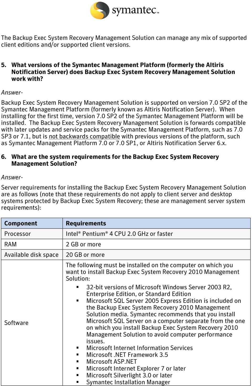 Backup Exec System Recovery Management Solution is supported on version 7.0 SP2 of the Symantec Management Platform (formerly known as Altiris Notification Server).