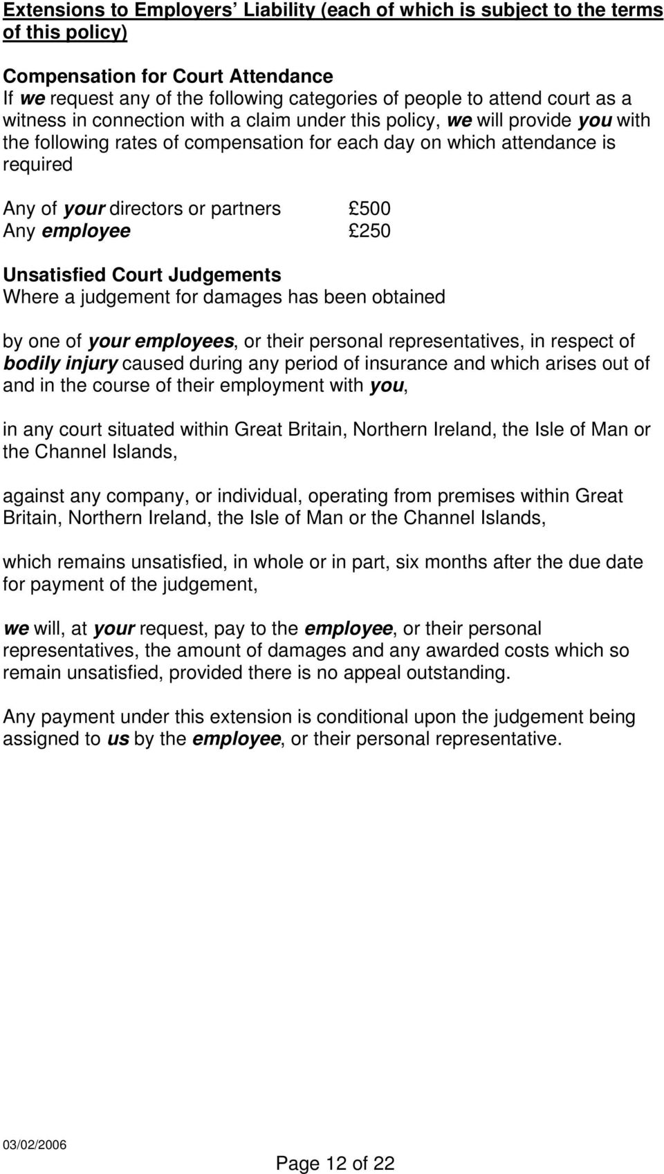 Any employee 250 Unsatisfied Court Judgements Where a judgement for damages has been obtained by one of your employees, or their personal representatives, in respect of bodily injury caused during