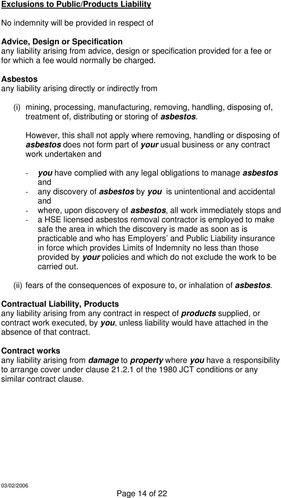Asbestos any liability arising directly or indirectly from (i) mining, processing, manufacturing, removing, handling, disposing of, treatment of, distributing or storing of asbestos.