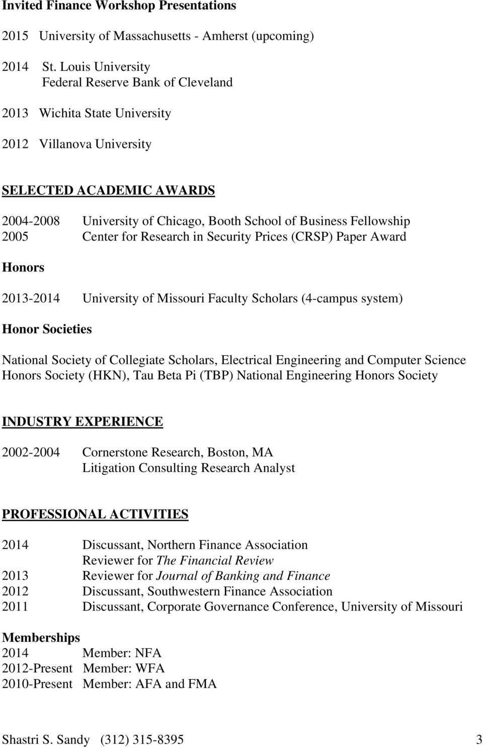 Fellowship 2005 Center for Research in Security Prices (CRSP) Paper Award Honors 2013-2014 University of Missouri Faculty Scholars (4-campus system) Honor Societies National Society of Collegiate