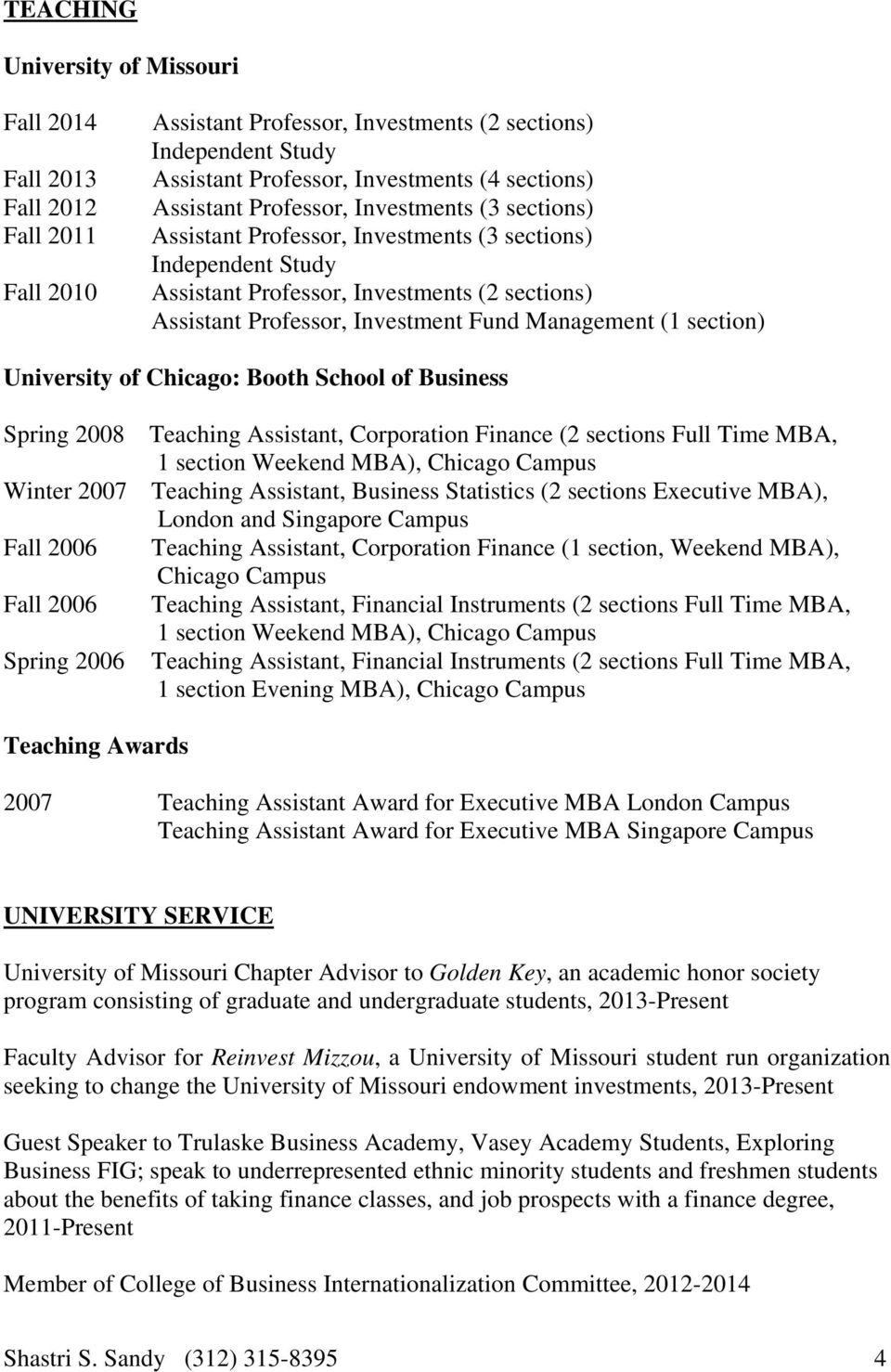 Management (1 section) University of Chicago: Booth School of Business Spring 2008 Teaching Assistant, Corporation Finance (2 sections Full Time MBA, 1 section Weekend MBA), Chicago Campus Winter