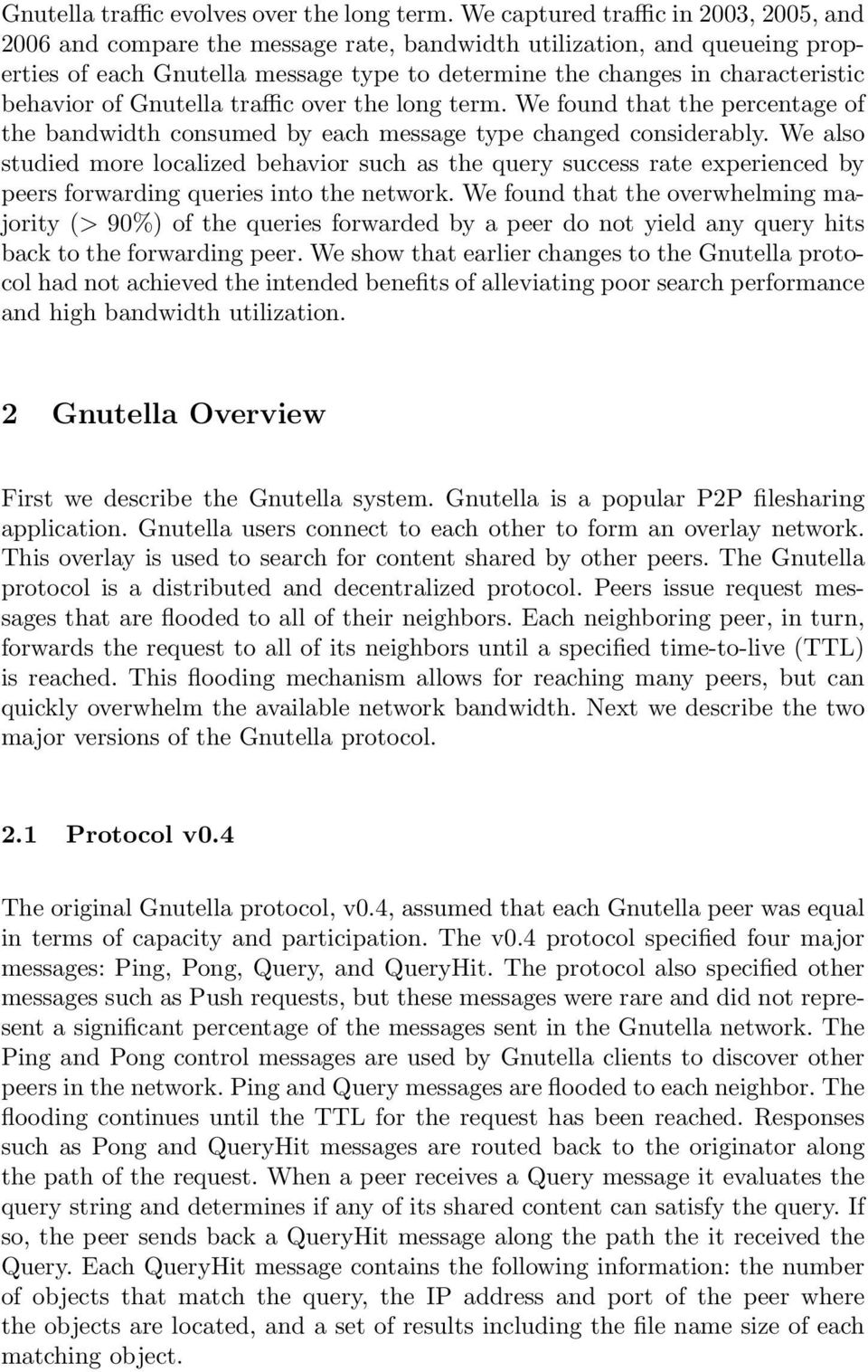 Gnutella traffic over the long term. We found that the percentage of the bandwidth consumed by each message type changed considerably.