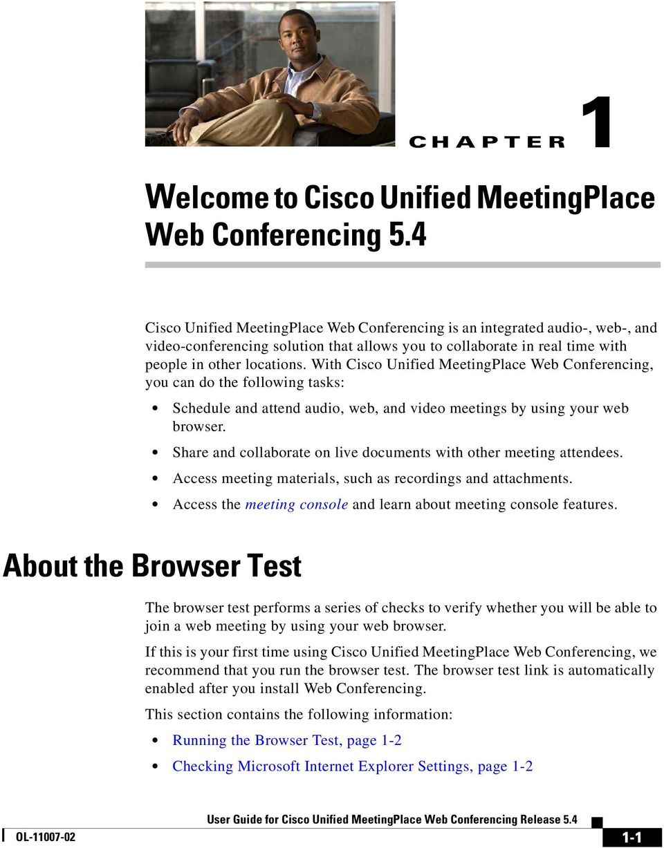 With Cisco Unified MeetingPlace Web Conferencing, you can do the following tasks: Schedule and attend audio, web, and video meetings by using your web browser.