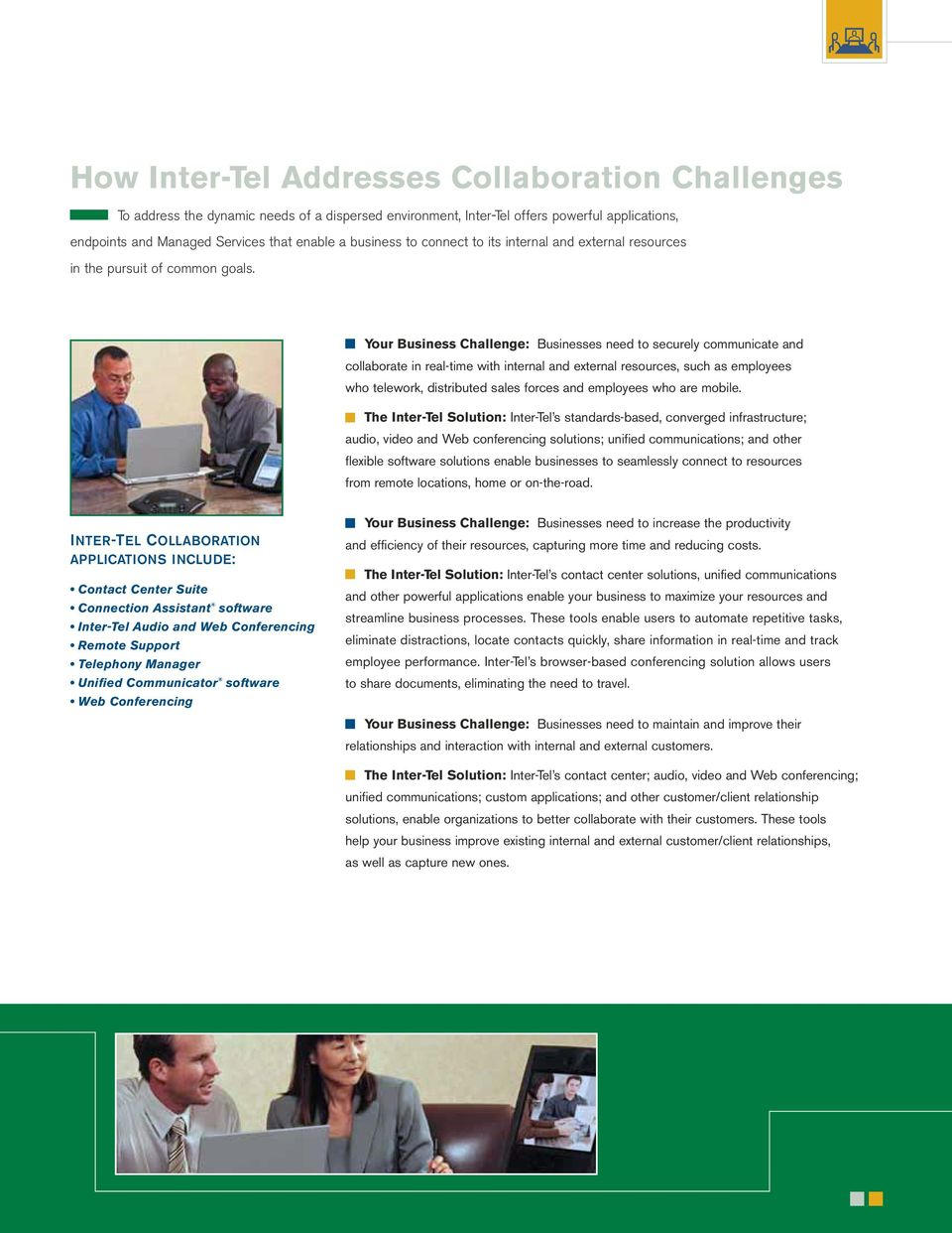 Your Business Challenge: Businesses need to securely communicate and collaborate in real-time with internal and external resources, such as employees who telework, distributed sales forces and