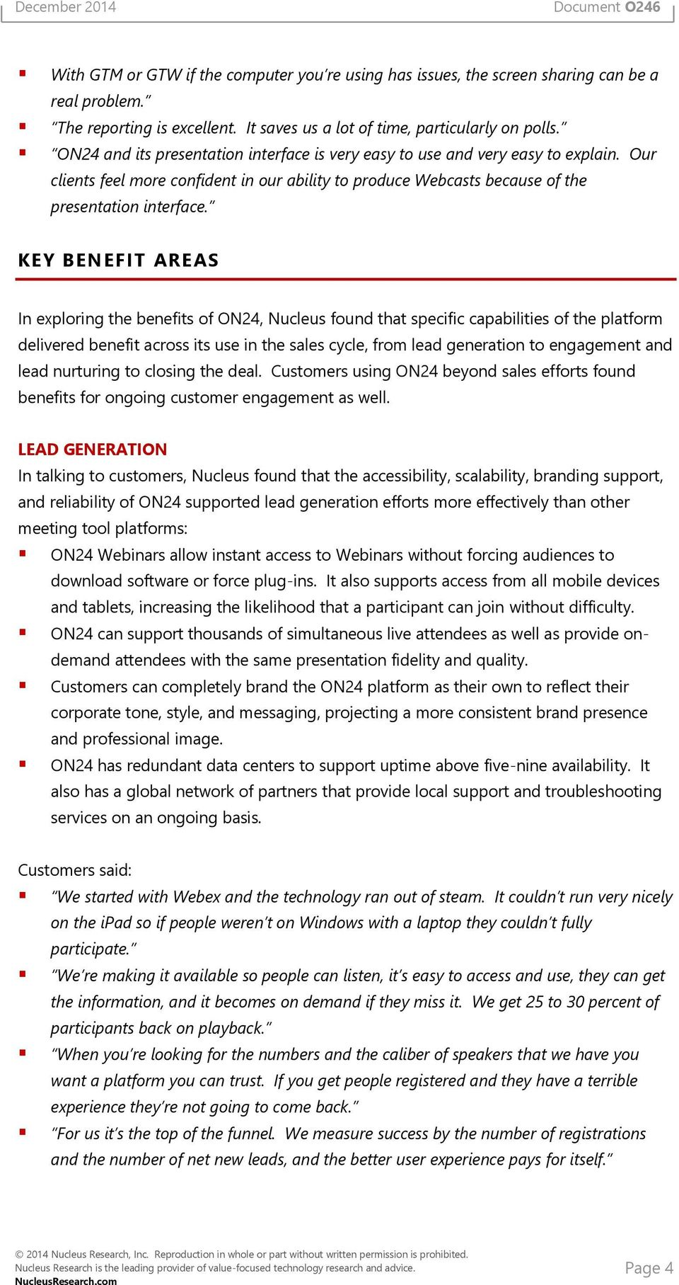 KEY BENEFIT AREAS In exploring the benefits of ON24, Nucleus found that specific capabilities of the platform delivered benefit across its use in the sales cycle, from lead generation to engagement