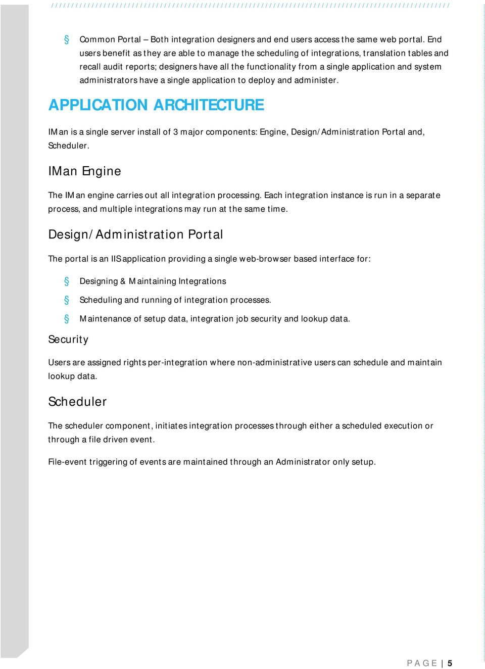 administrators have a single application to deploy and administer. APPLICATION ARCHITECTURE IMan is a single server install of 3 major components: Engine, Design/Administration Portal and, Scheduler.