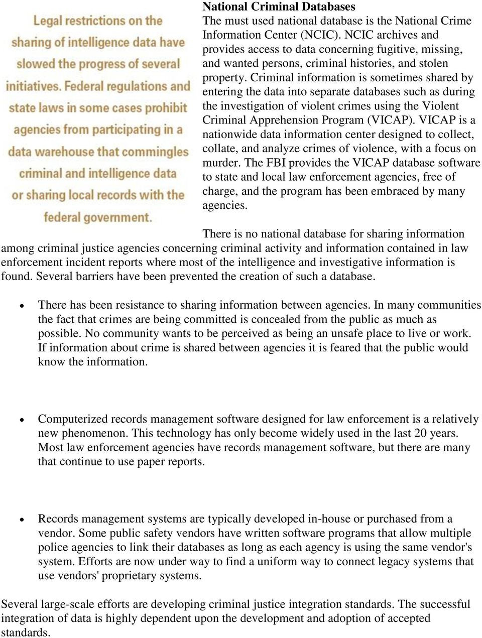 Criminal information is sometimes shared by entering the data into separate databases such as during the investigation of violent crimes using the Violent Criminal Apprehension Program (VICAP).