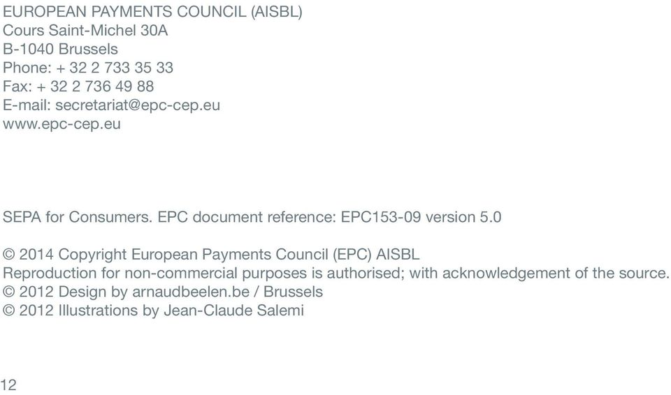 0 2014 Copyright European Payments Council (EPC) AISBL Reproduction for non-commercial purposes is authorised; with
