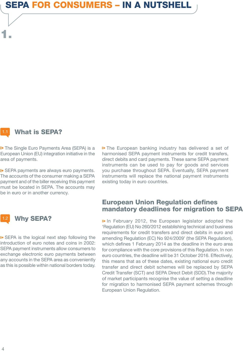 The accounts may be in euro or in another currency. 1.2 Why SEPA?