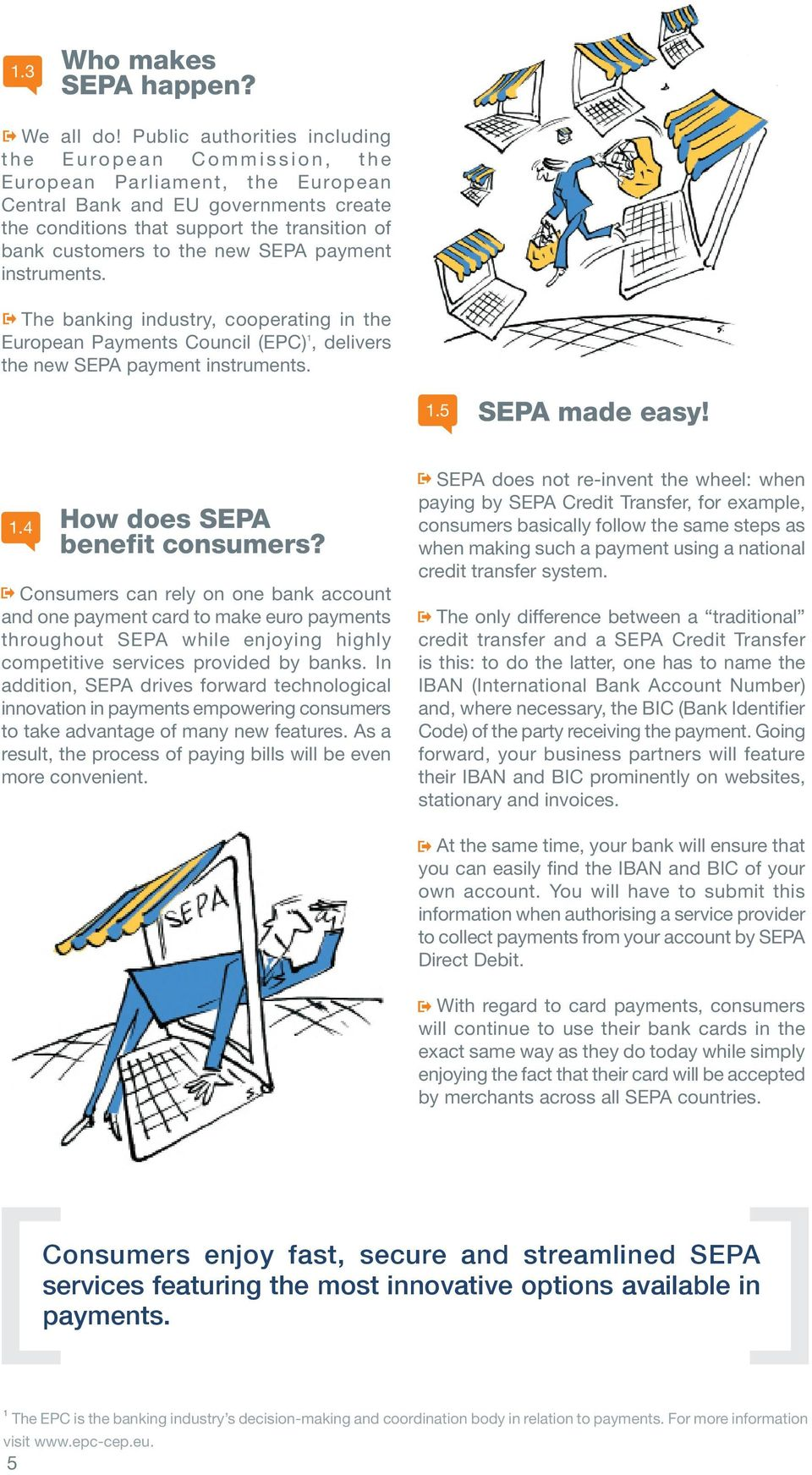 new SEPA payment instruments. The banking industry, cooperating in the European Payments Council (EPC) 1, delivers the new SEPA payment instruments. 1.5 SEPA made easy! 1.4 How does SEPA benefit consumers?