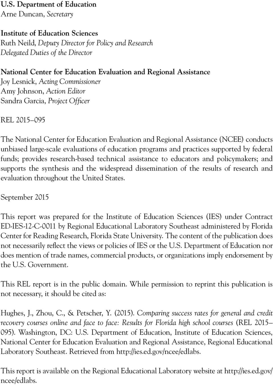 Assistance (NCEE) conducts unbiased large-scale evaluations of education programs and practices supported by federal funds; provides research-based technical assistance to educators and policymakers;