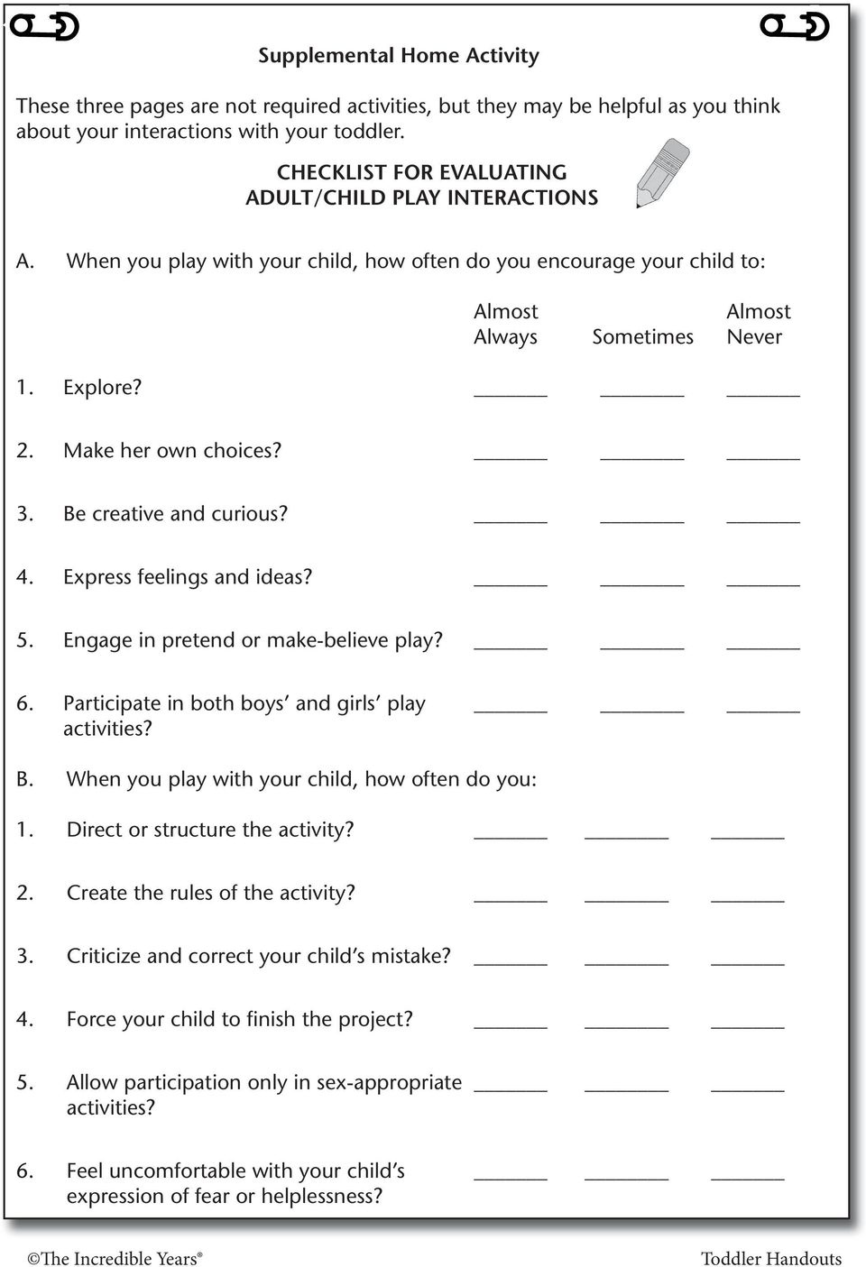 Make her own choices? 3. Be creative and curious? 4. Express feelings and ideas? 5. Engage in pretend or make-believe play? 6. Participate in both boys and girls play activities? B. When you play with your child, how often do you: 1.