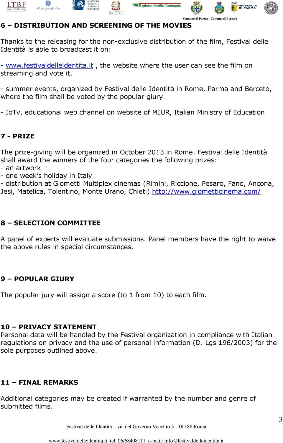 - summer events, organized by Festival delle Identità in Rome, Parma and Berceto, where the film shall be voted by the popular giury.