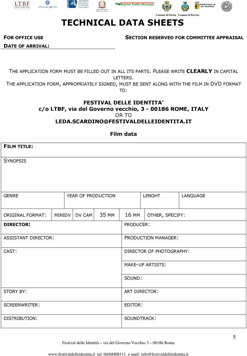 THE APPLICATION FORM, APPROPRIATELY SIGNED, MUST BE SENT ALONG WITH THE FILM IN DVD FORMAT TO: FILM TITLE: FESTIVAL DELLE IDENTITA c/o LTBF, via del Governo vecchio, 3-00186 ROME,