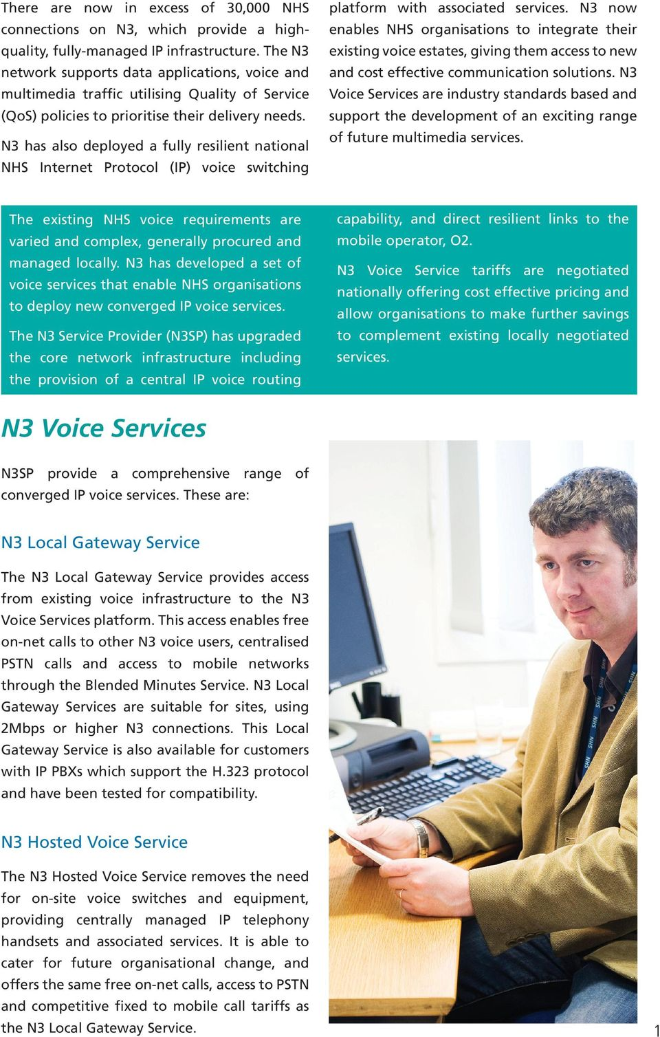 N3 has also deployed a fully resilient national NHS Internet Protocol (IP) voice switching platform with associated services.
