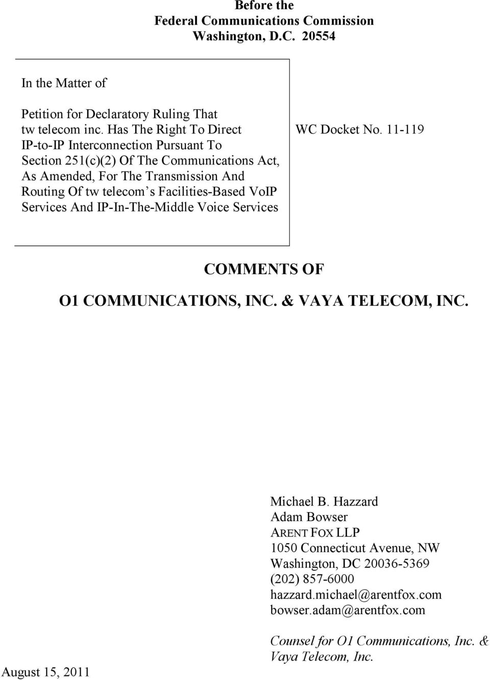 Facilities-Based VoIP Services And IP-In-The-Middle Voice Services WC Docket No. 11-119 COMMENTS OF O1 COMMUNICATIONS, INC. & VAYA TELECOM, INC. Michael B.