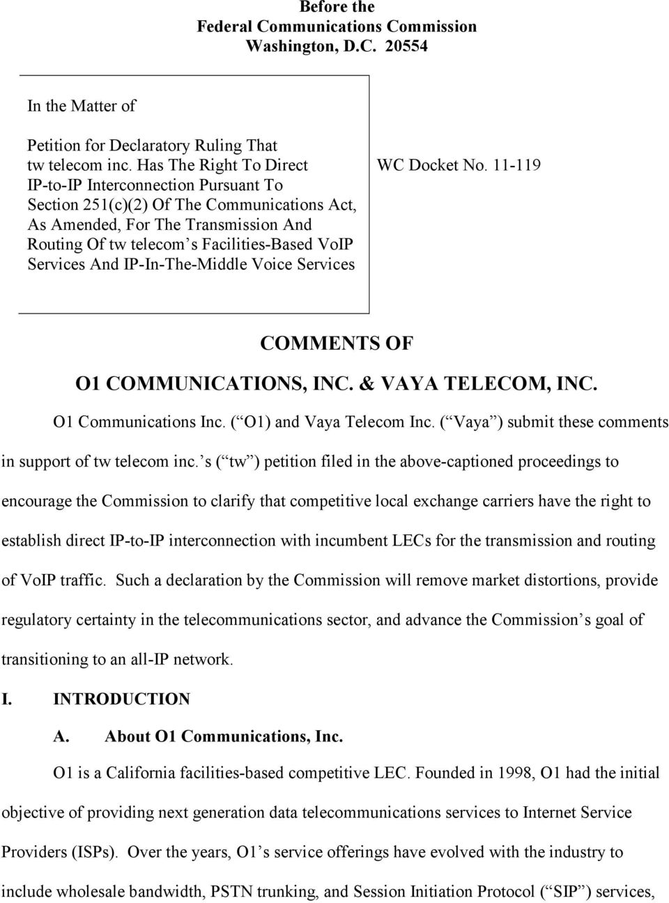 And IP-In-The-Middle Voice Services WC Docket No. 11-119 COMMENTS OF O1 COMMUNICATIONS, INC. & VAYA TELECOM, INC. O1 Communications Inc. ( O1) and Vaya Telecom Inc.