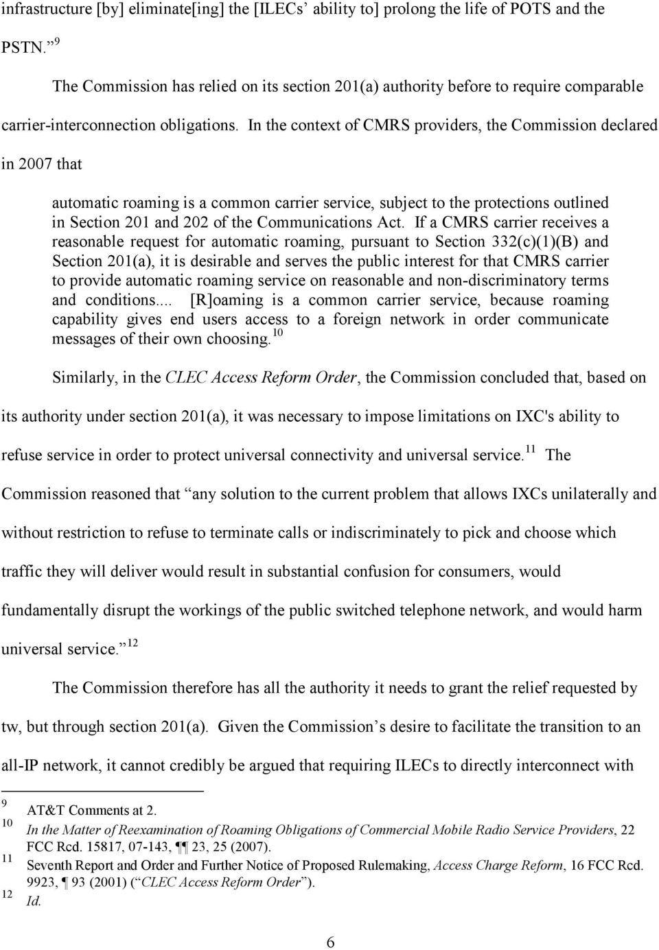 In the context of CMRS providers, the Commission declared in 2007 that automatic roaming is a common carrier service, subject to the protections outlined in Section 201 and 202 of the Communications