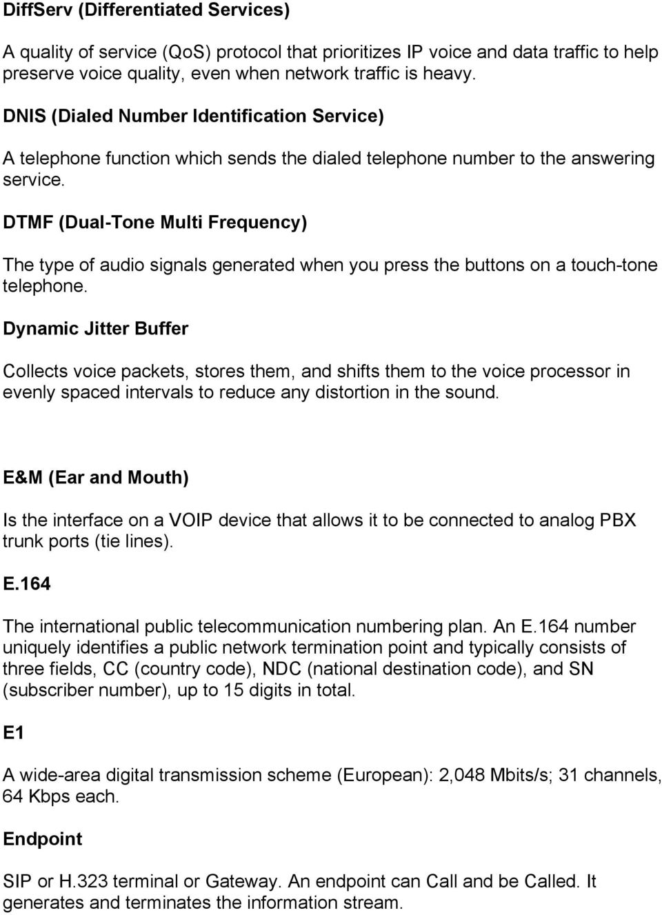 DTMF (Dual-Tone Multi Frequency) The type of audio signals generated when you press the buttons on a touch-tone telephone.