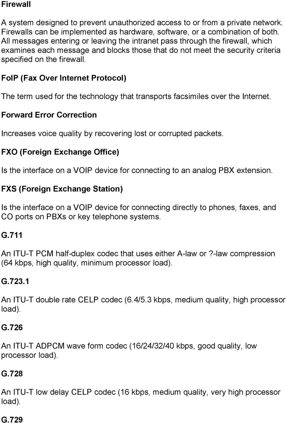 FoIP (Fax Over Internet Protocol) The term used for the technology that transports facsimiles over the Internet.