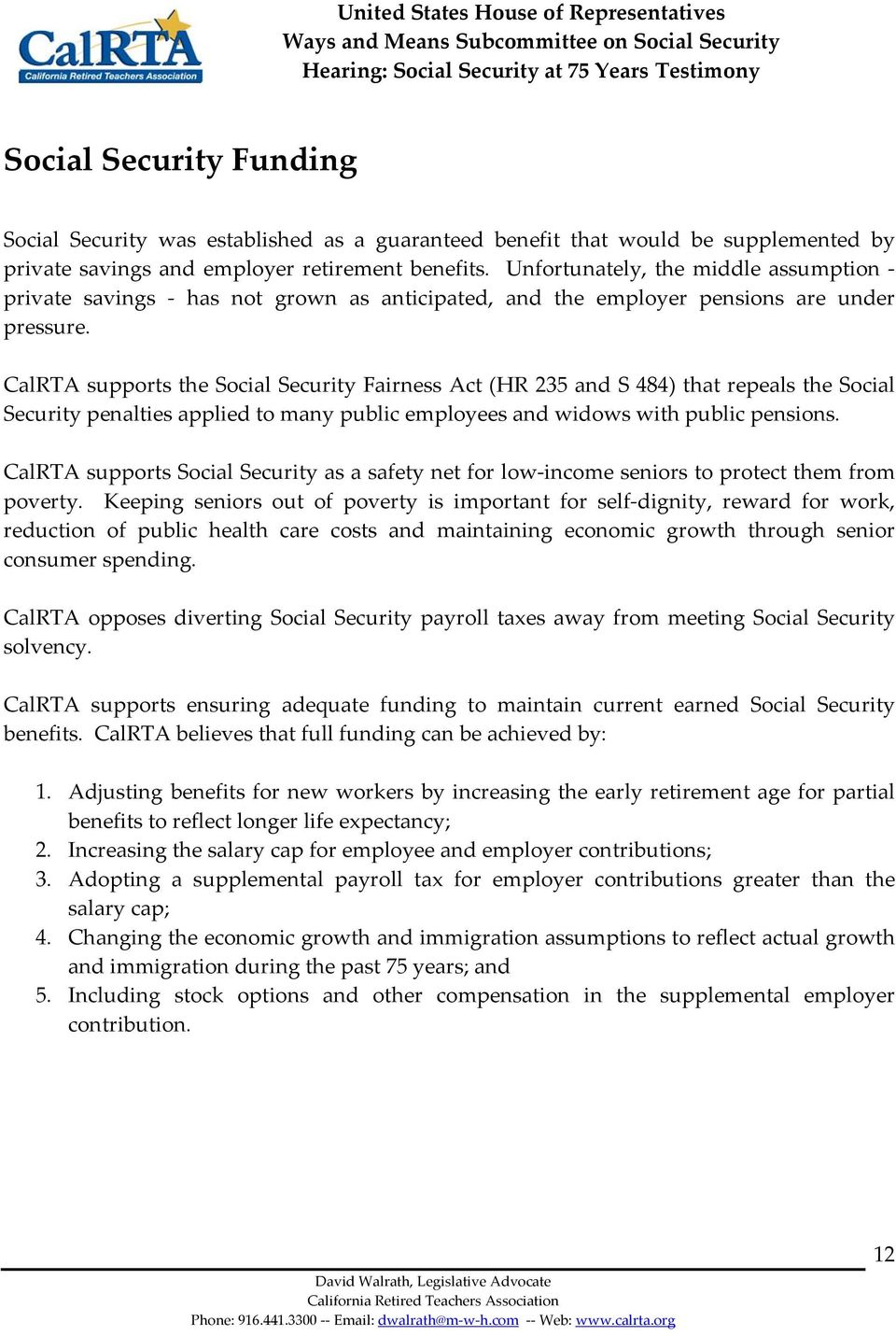 CalRTA supports the Social Security Fairness Act (HR 235 and S 484) that repeals the Social Security penalties applied to many public employees and widows with public pensions.
