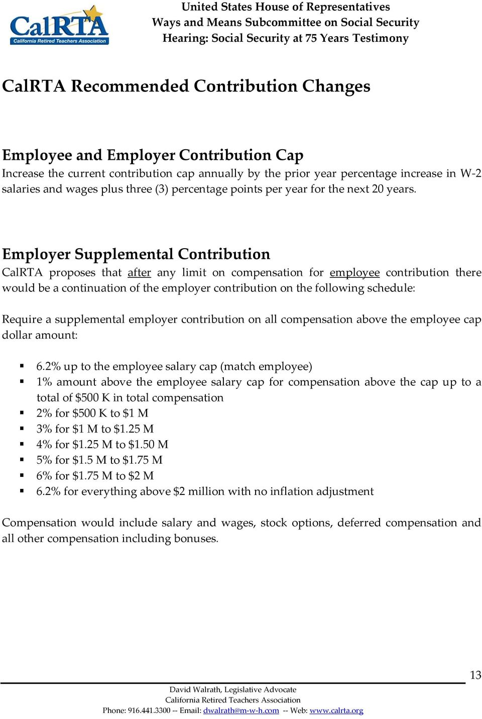 Employer Supplemental Contribution CalRTA proposes that after any limit on compensation for employee contribution there would be a continuation of the employer contribution on the following schedule: