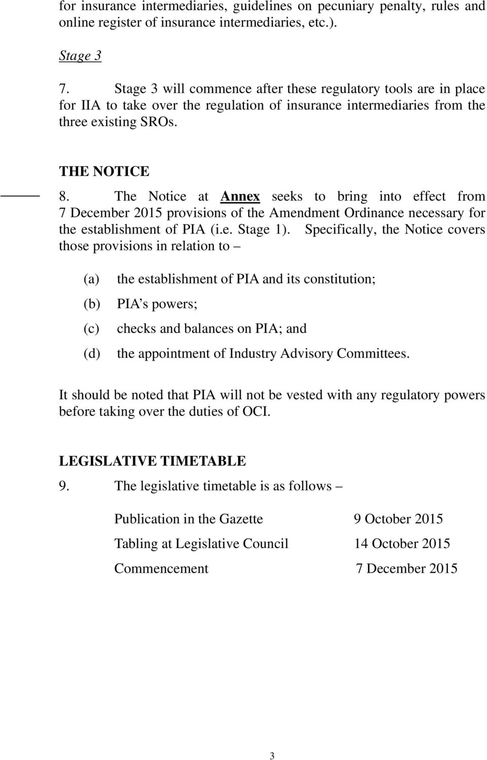 The Notice at Annex seeks to bring into effect from 7 December 2015 provisions of the Amendment Ordinance necessary for the establishment of PIA (i.e. Stage 1).