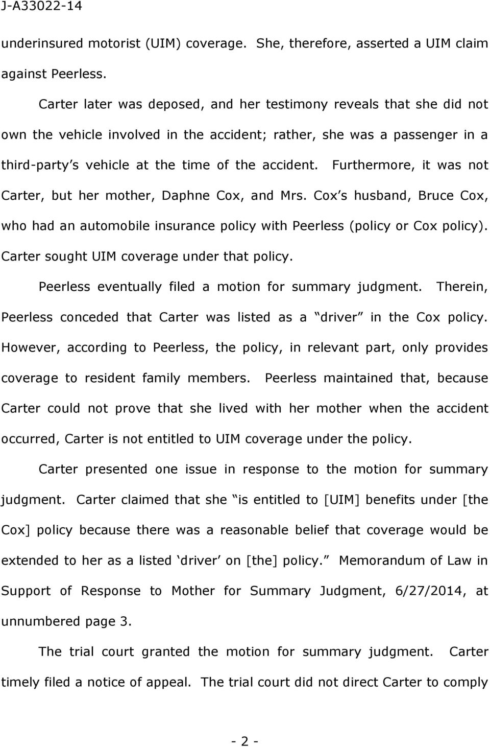 Furthermore, it was not Carter, but her mother, Daphne Cox, and Mrs. Cox s husband, Bruce Cox, who had an automobile insurance policy with Peerless (policy or Cox policy).