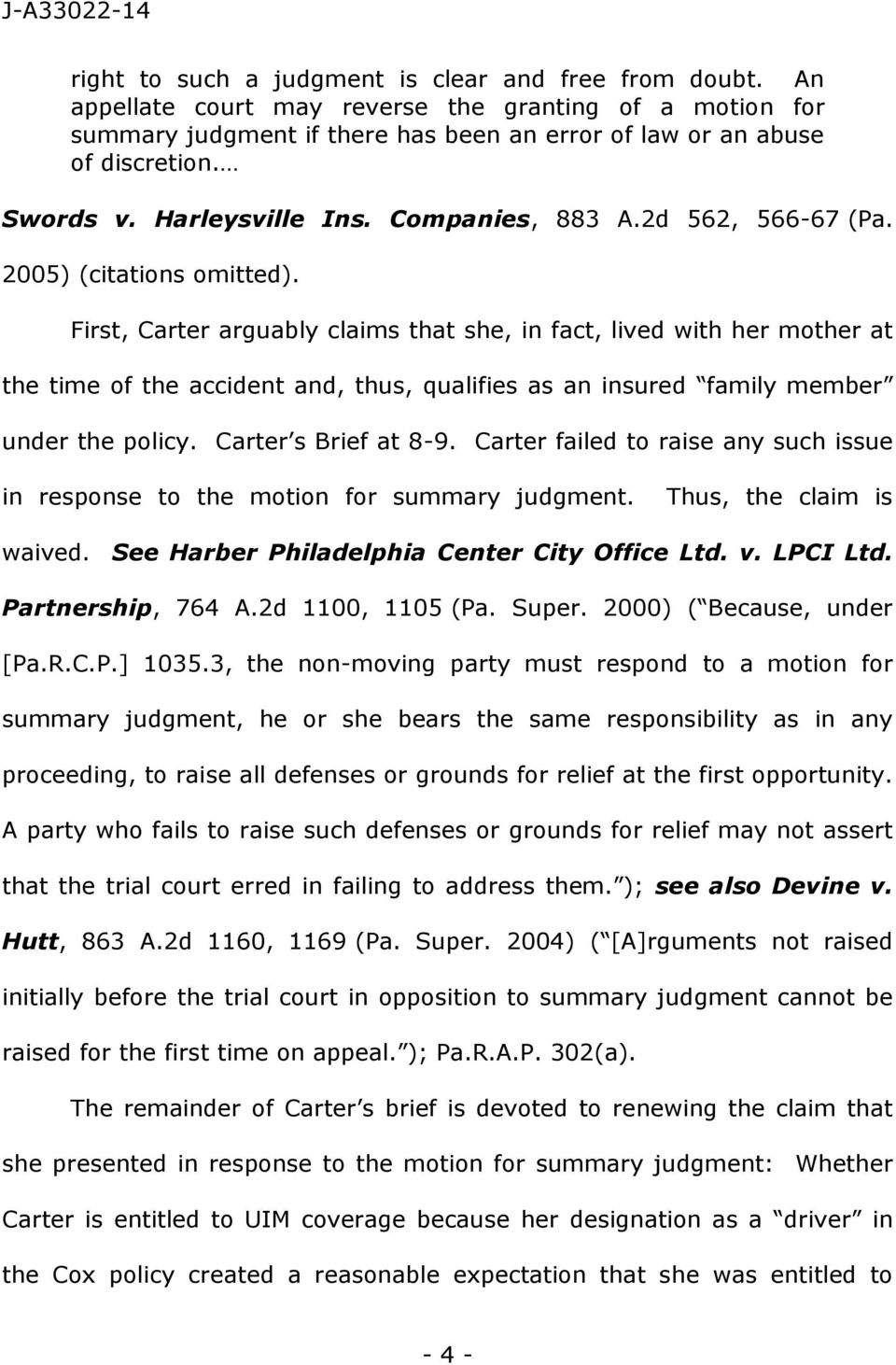 First, Carter arguably claims that she, in fact, lived with her mother at the time of the accident and, thus, qualifies as an insured family member under the policy. Carter s Brief at 8-9.