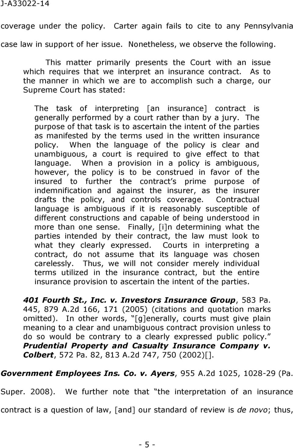 As to the manner in which we are to accomplish such a charge, our Supreme Court has stated The task of interpreting [an insurance] contract is generally performed by a court rather than by a jury.