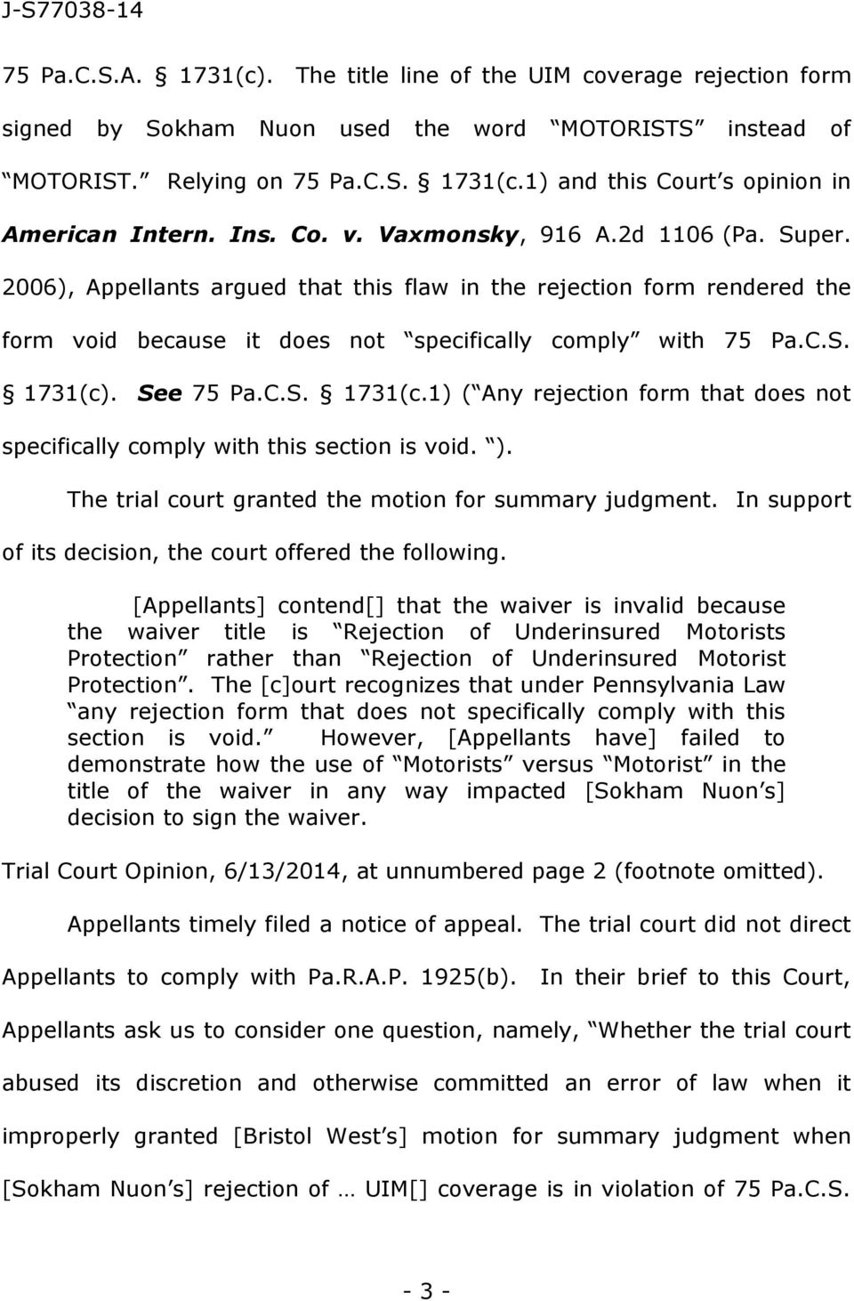 See 75 Pa.C.S. 1731(c.1) ( Any rejection form that does not specifically comply with this section is void. ). The trial court granted the motion for summary judgment.
