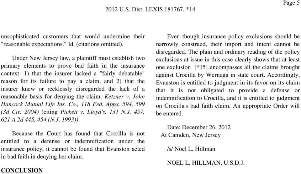 claim, and 2) that the insurer knew or recklessly disregarded the lack of a reasonable basis for denying the claim. Ketzner v. John Hancock Mutual Life Ins. Co., 118 Fed. Appx. 594, 599 (3d Cir.