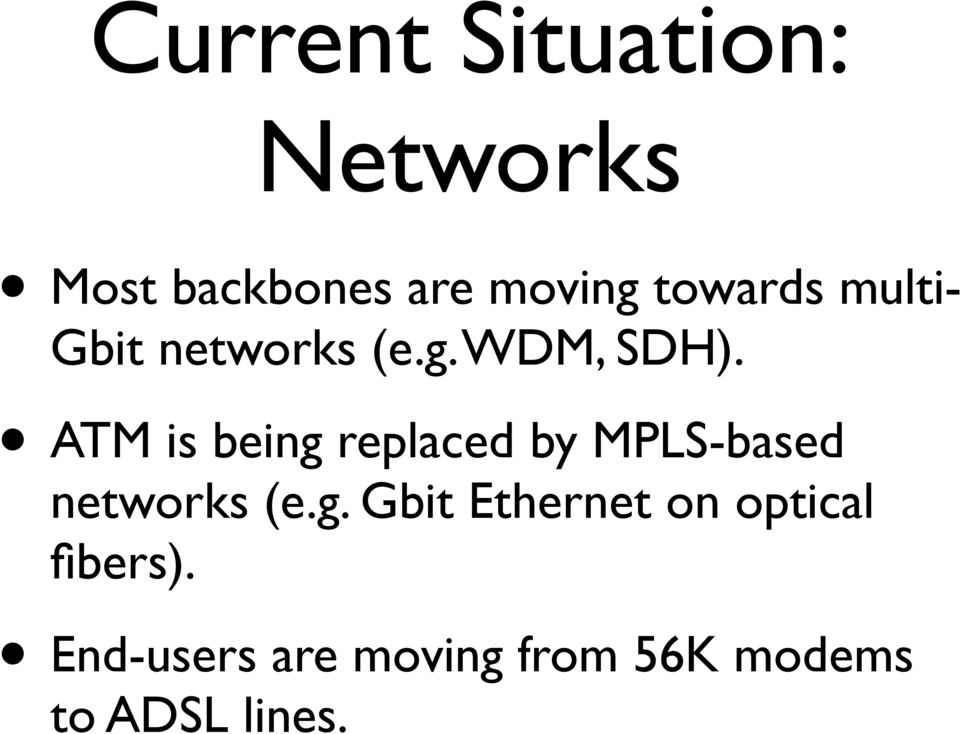 ATM is being replaced by MPLS-based networks (e.g. Gbit Ethernet on optical fibers).