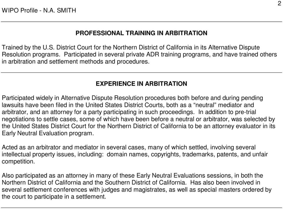 EXPERIENCE IN ARBITRATION Participated widely in Alternative Dispute Resolution procedures both before and during pending lawsuits have been filed in the United States District Courts, both as a