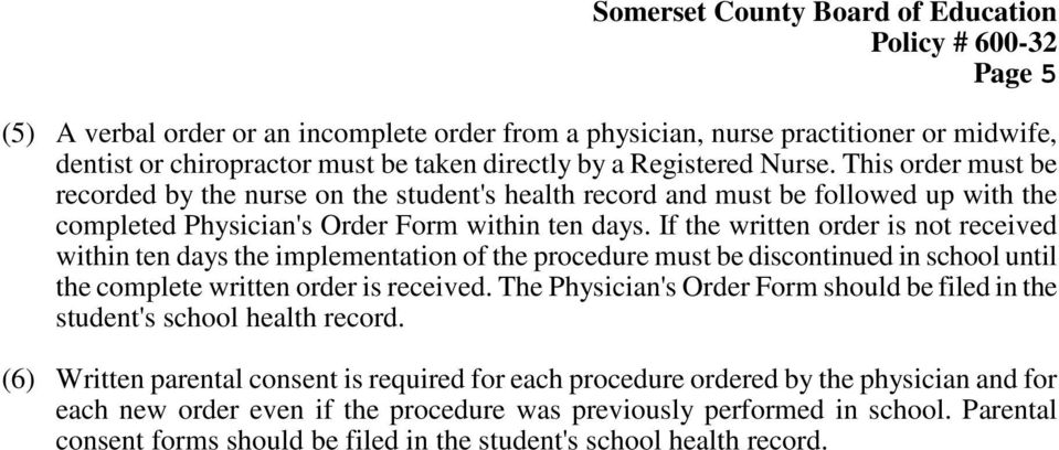 If the written order is not received within ten days the implementation of the procedure must be discontinued in school until the complete written order is received.