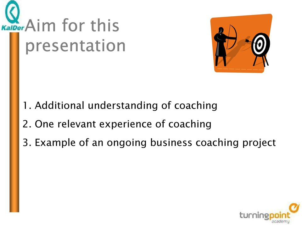 One relevant experience of coaching 3.
