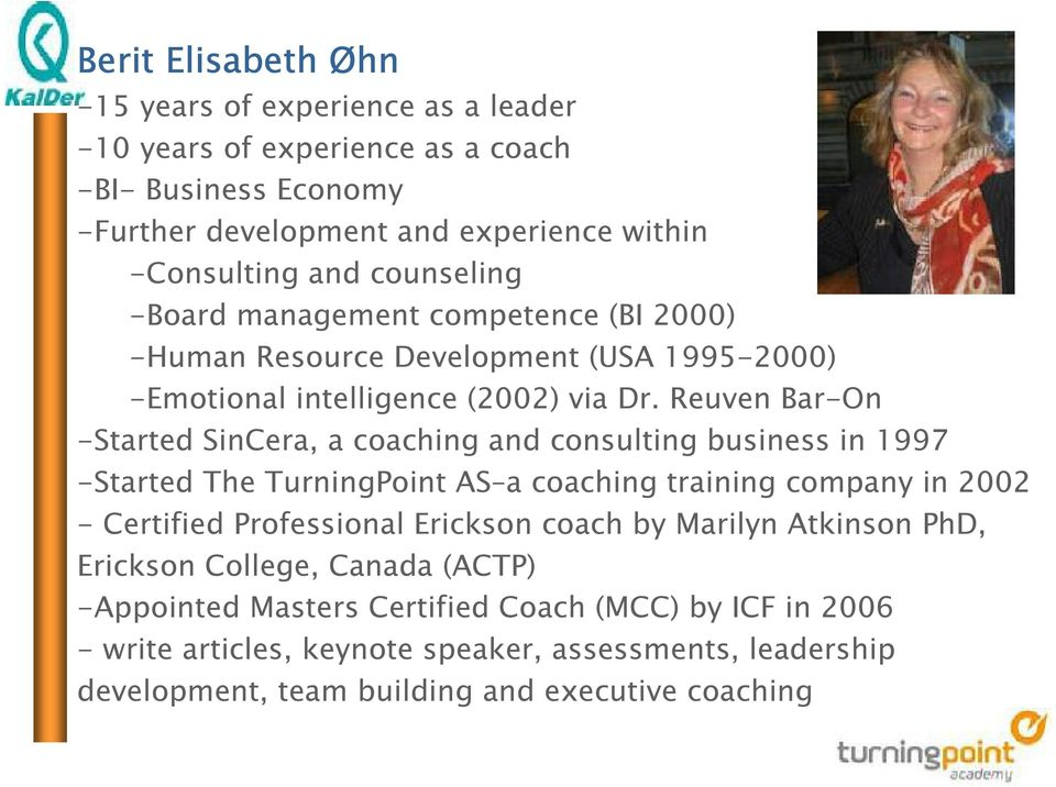 Reuven Bar-On -Started SinCera, a coaching and consulting business in 1997 -Started The TurningPoint AS a coaching training company in 2002 - Certified Professional Erickson